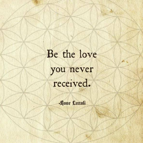 be the love you never received